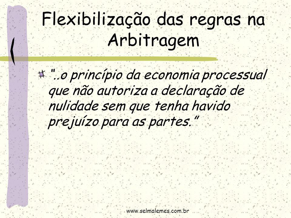 """Flexibilização das regras na Arbitragem """"..o princípio da economia processual que não autoriza a declaração de nulidade sem que tenha havido prejuízo"""