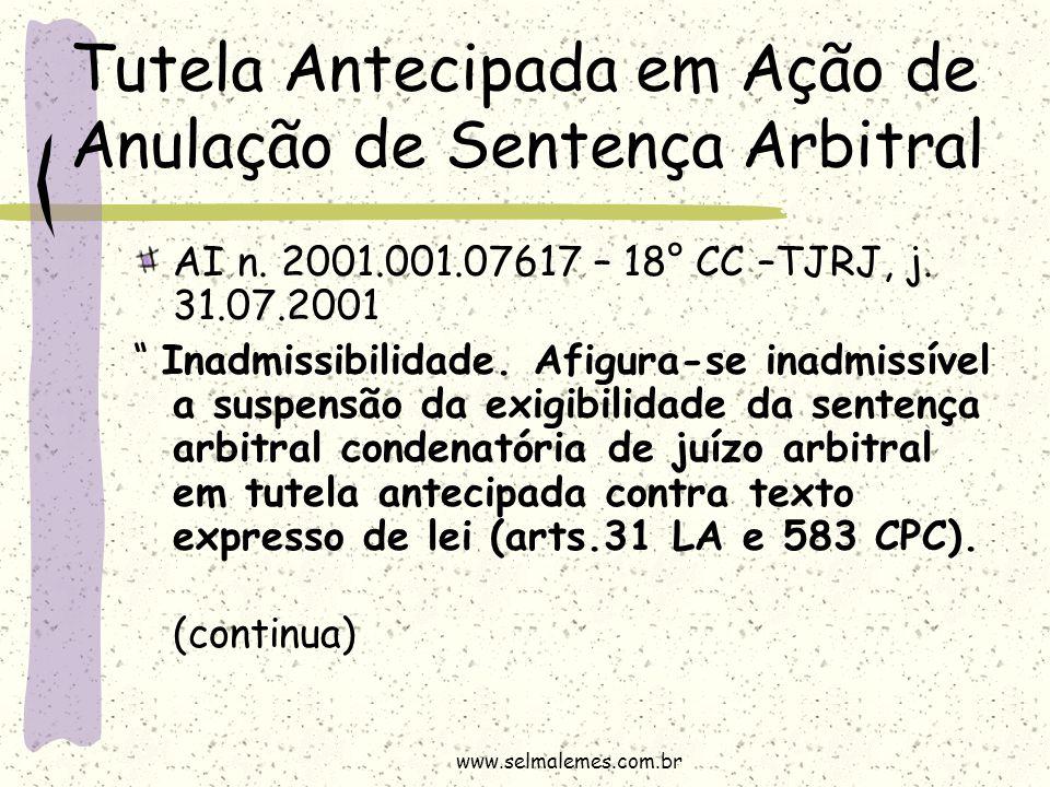 """Tutela Antecipada em Ação de Anulação de Sentença Arbitral AI n. 2001.001.07617 – 18° CC –TJRJ, j. 31.07.2001 """" Inadmissibilidade. Afigura-se inadmiss"""