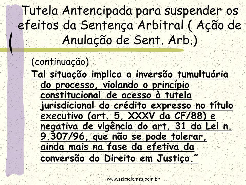 Tutela Antencipada para suspender os efeitos da Sentença Arbitral ( Ação de Anulação de Sent. Arb.) (continuação) Tal situação implica a inversão tumu