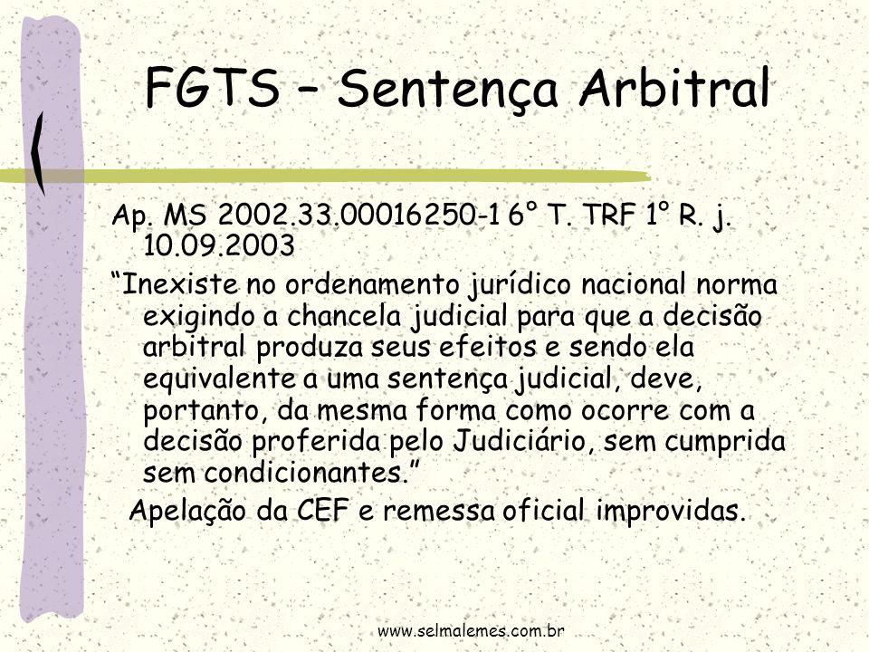 """FGTS – Sentença Arbitral Ap. MS 2002.33.00016250-1 6° T. TRF 1° R. j. 10.09.2003 """"Inexiste no ordenamento jurídico nacional norma exigindo a chancela"""
