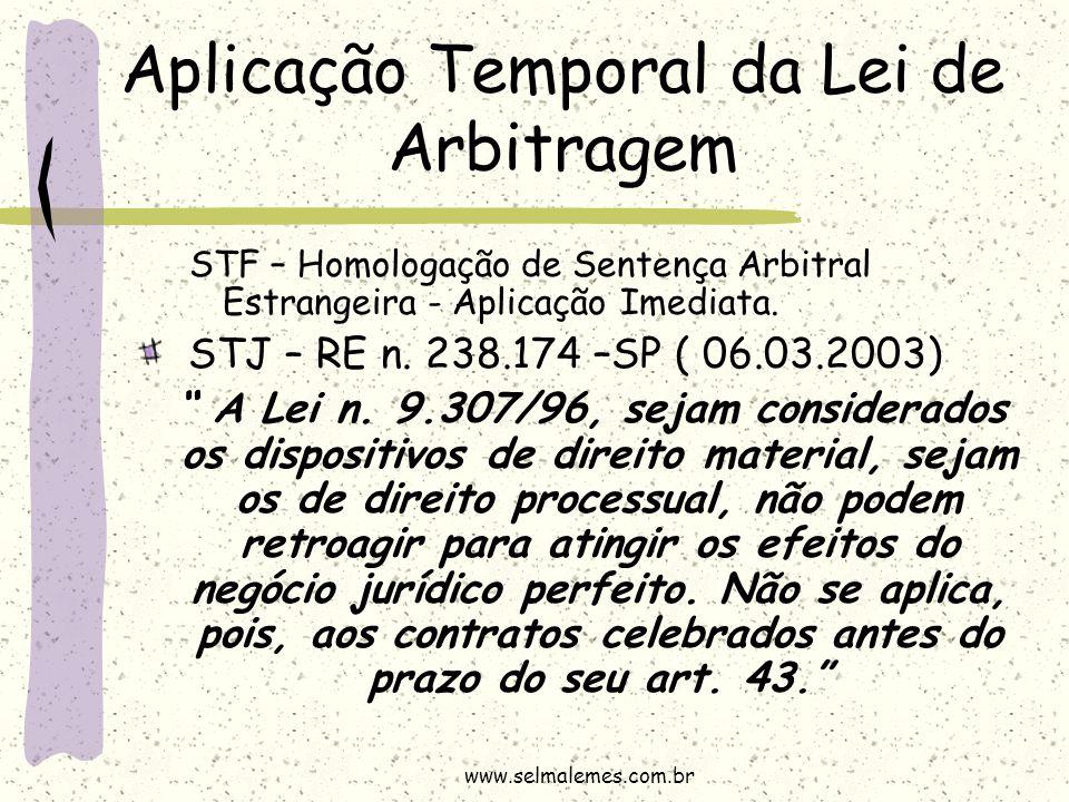 Aplicação Temporal da Lei de Arbitragem STF – Homologação de Sentença Arbitral Estrangeira - Aplicação Imediata. STJ – RE n. 238.174 –SP ( 06.03.2003)