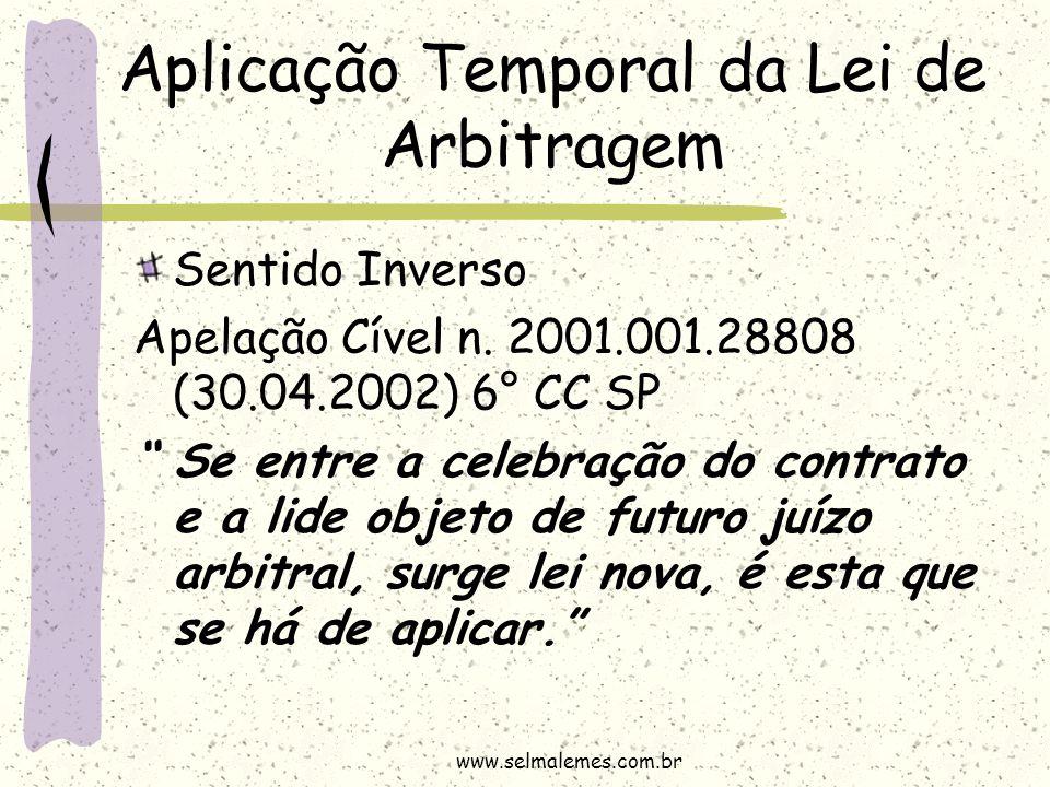 """Aplicação Temporal da Lei de Arbitragem Sentido Inverso Apelação Cível n. 2001.001.28808 (30.04.2002) 6° CC SP """" Se entre a celebração do contrato e a"""