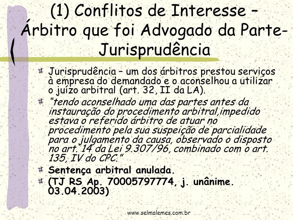 (1) Conflitos de Interesse – Árbitro que foi Advogado da Parte- Jurisprudência Jurisprudência – um dos árbitros prestou serviços à empresa do demandad