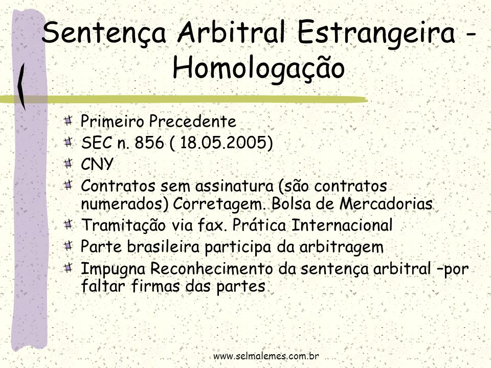 Sentença Arbitral Estrangeira - Homologação Primeiro Precedente SEC n. 856 ( 18.05.2005) CNY Contratos sem assinatura (são contratos numerados) Corret