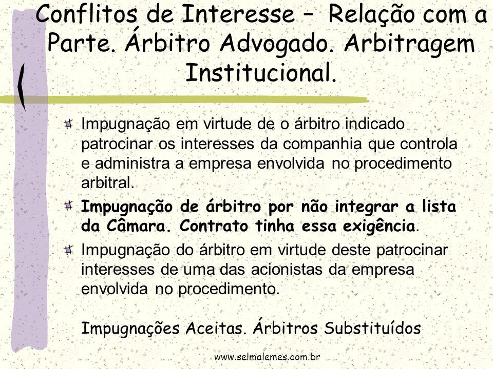 Conflitos de Interesse – Relação com a Parte. Árbitro Advogado. Arbitragem Institucional. Impugnação em virtude de o árbitro indicado patrocinar os in