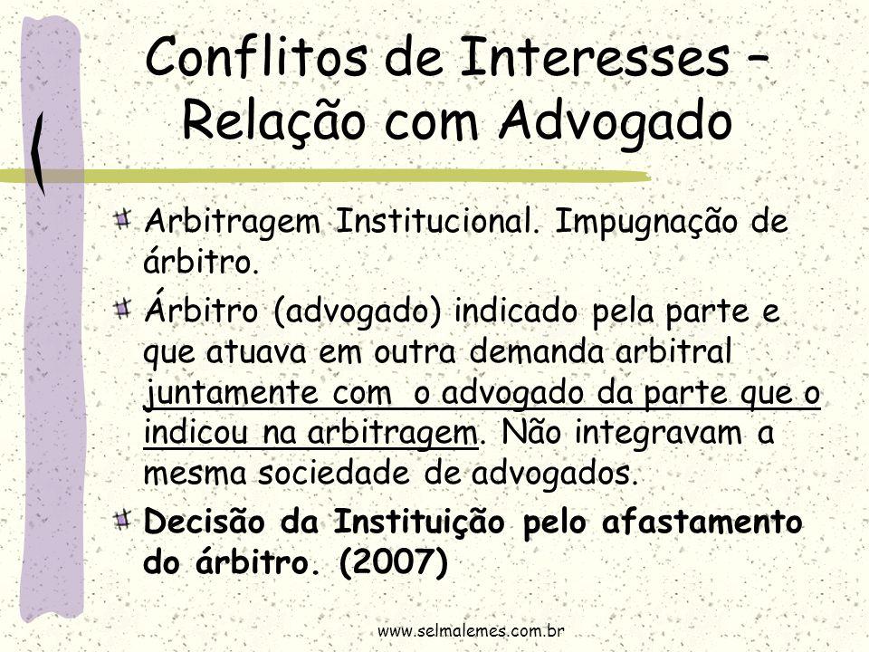 Conflitos de Interesses – Relação com Advogado Arbitragem Institucional. Impugnação de árbitro. Árbitro (advogado) indicado pela parte e que atuava em