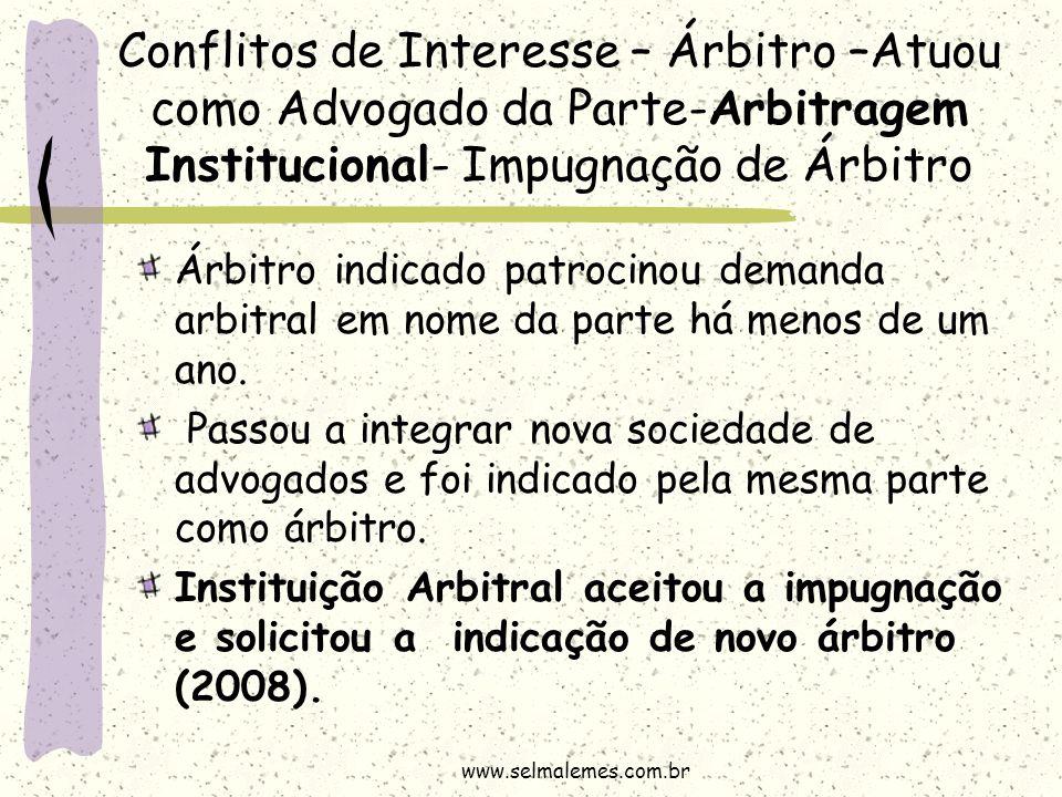 Conflitos de Interesse – Árbitro –Atuou como Advogado da Parte-Arbitragem Institucional- Impugnação de Árbitro Árbitro indicado patrocinou demanda arb