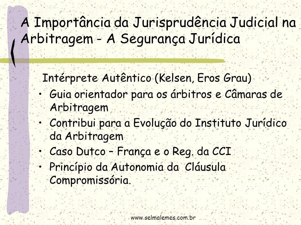 A Importância da Jurisprudência Judicial na Arbitragem - A Segurança Jurídica Intérprete Autêntico (Kelsen, Eros Grau) Guia orientador para os árbitro