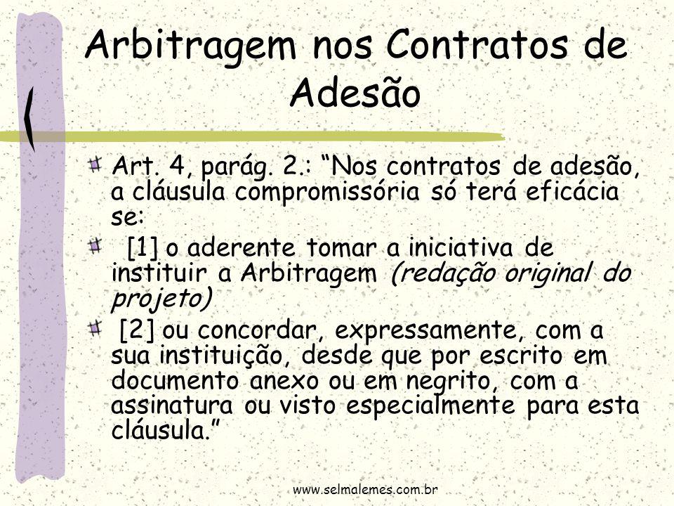 """Arbitragem nos Contratos de Adesão Art. 4, parág. 2.: """"Nos contratos de adesão, a cláusula compromissória só terá eficácia se: [1] o aderente tomar a"""