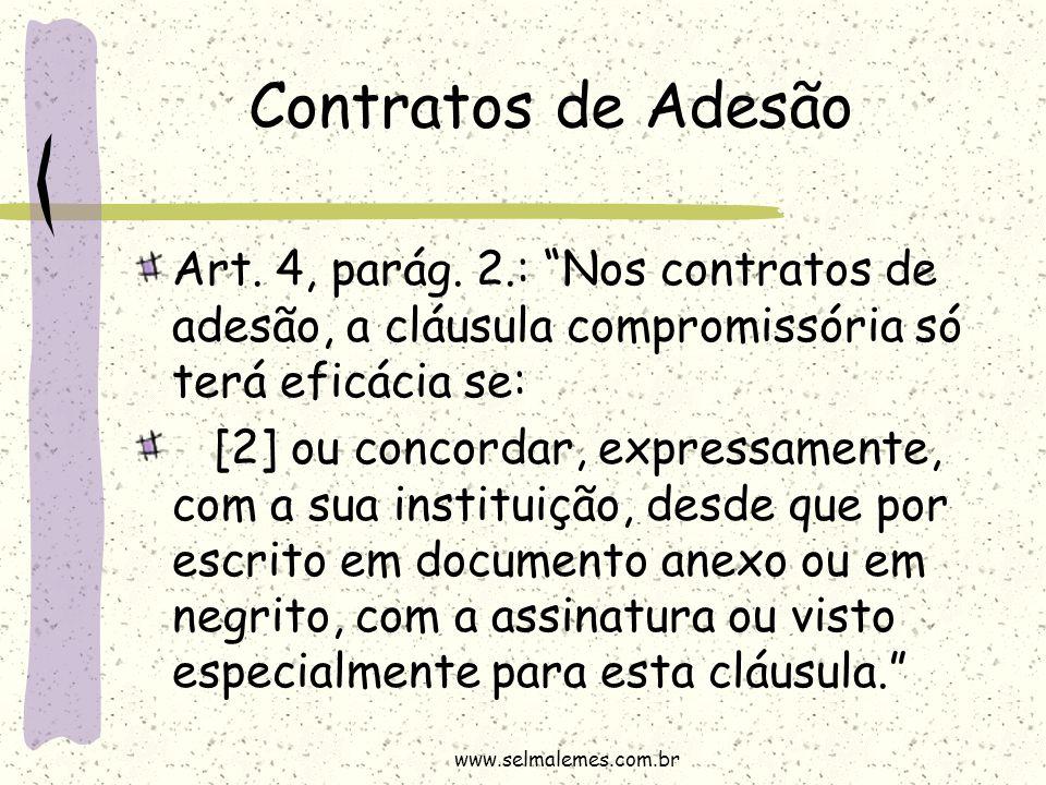 """Contratos de Adesão Art. 4, parág. 2.: """"Nos contratos de adesão, a cláusula compromissória só terá eficácia se: [2] ou concordar, expressamente, com a"""