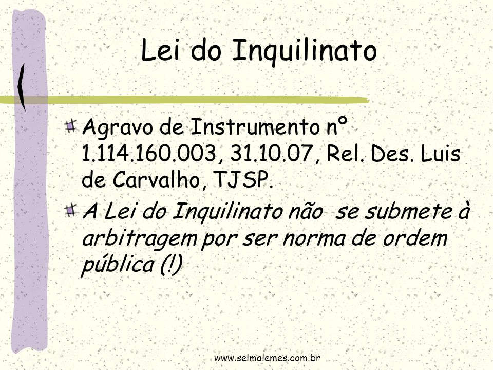 Lei do Inquilinato Agravo de Instrumento nº 1.114.160.003, 31.10.07, Rel. Des. Luis de Carvalho, TJSP. A Lei do Inquilinato não se submete à arbitrage