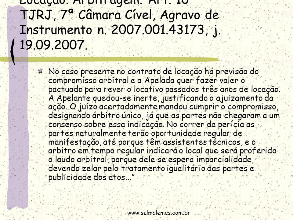Locação. Arbitragem. Art. 10 TJRJ, 7ª Câmara Cível, Agravo de Instrumento n. 2007.001.43173, j. 19.09.2007. No caso presente no contrato de locação há