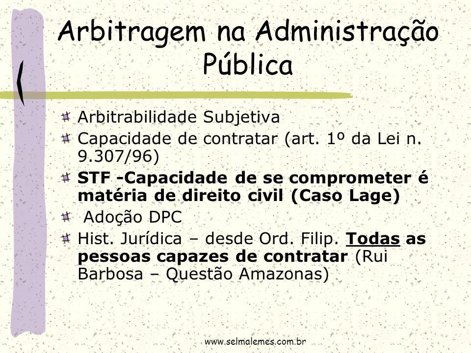 Arbitragem na Administração Pública Arbitrabilidade Subjetiva Capacidade de contratar (art. 1º da Lei n. 9.307/96) STF -Capacidade de se comprometer é