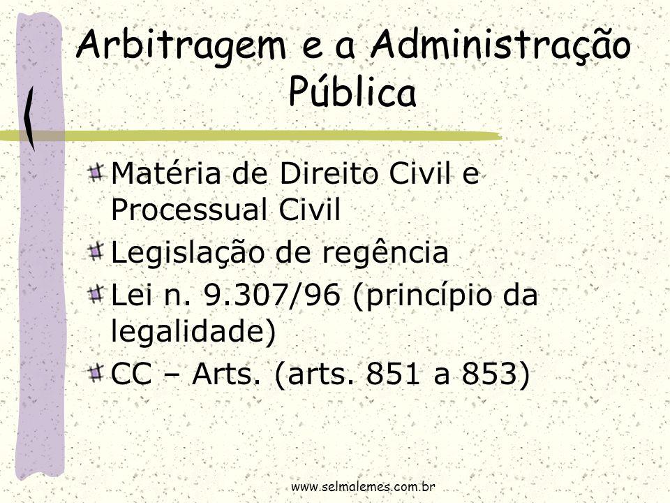 Arbitragem e a Administração Pública Matéria de Direito Civil e Processual Civil Legislação de regência Lei n. 9.307/96 (princípio da legalidade) CC –