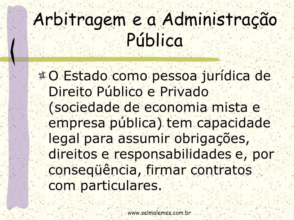 Arbitragem e a Administração Pública O Estado como pessoa jurídica de Direito Público e Privado (sociedade de economia mista e empresa pública) tem ca