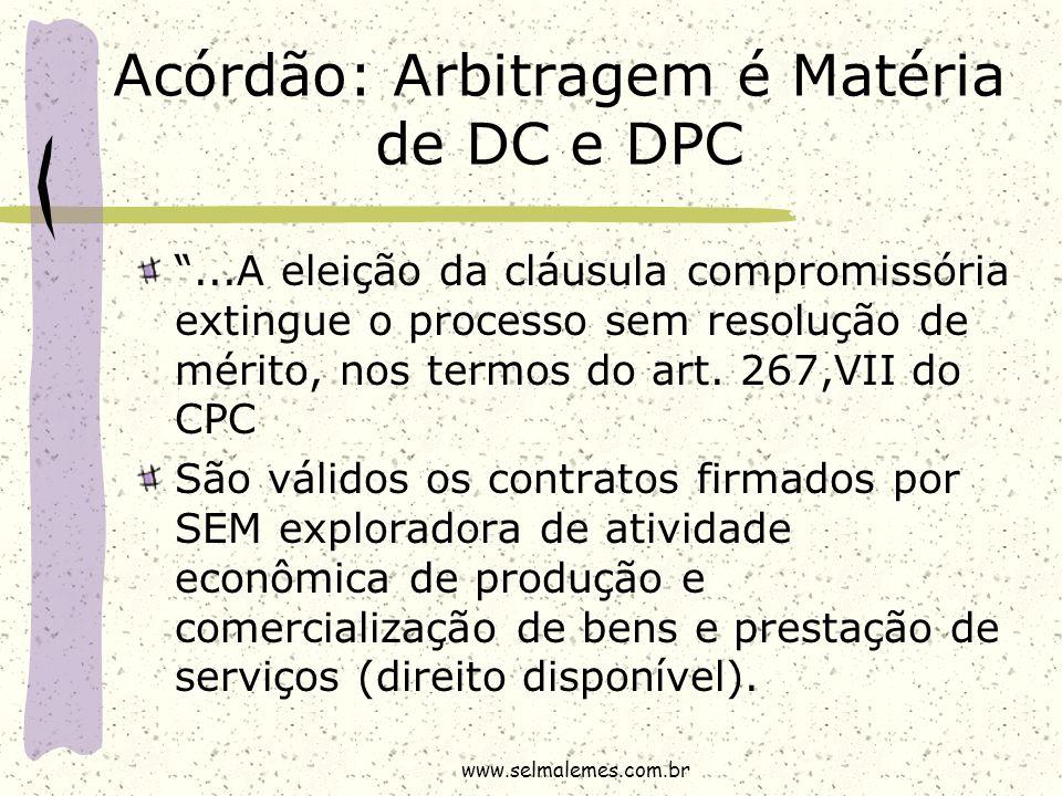 """Acórdão: Arbitragem é Matéria de DC e DPC """"...A eleição da cláusula compromissória extingue o processo sem resolução de mérito, nos termos do art. 267"""