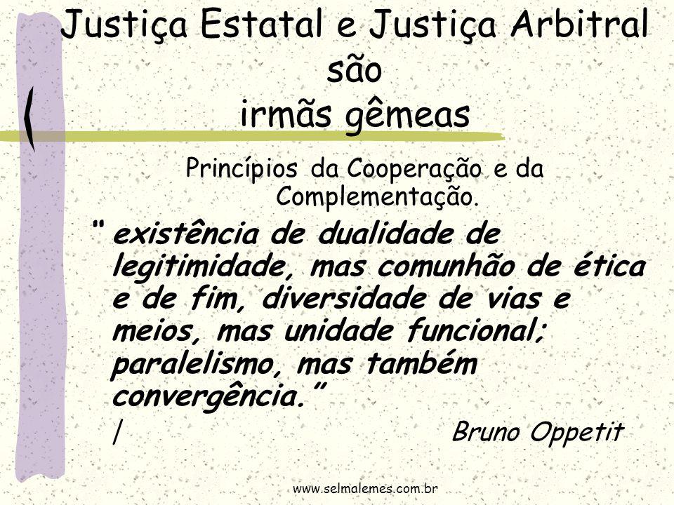 """Justiça Estatal e Justiça Arbitral são irmãs gêmeas Princípios da Cooperação e da Complementação. """" existência de dualidade de legitimidade, mas comun"""