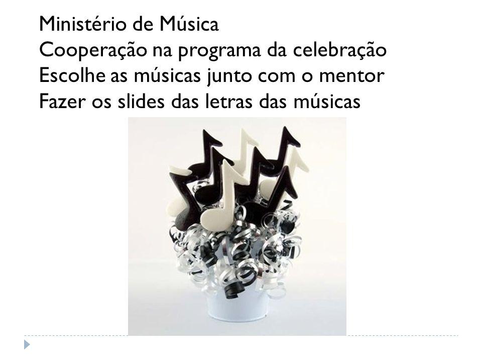 Ministério de Música Cooperação na programa da celebração Escolhe as músicas junto com o mentor Fazer os slides das letras das músicas
