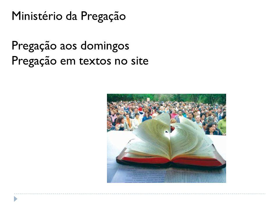Ministério da Pregação Pregação aos domingos Pregação em textos no site