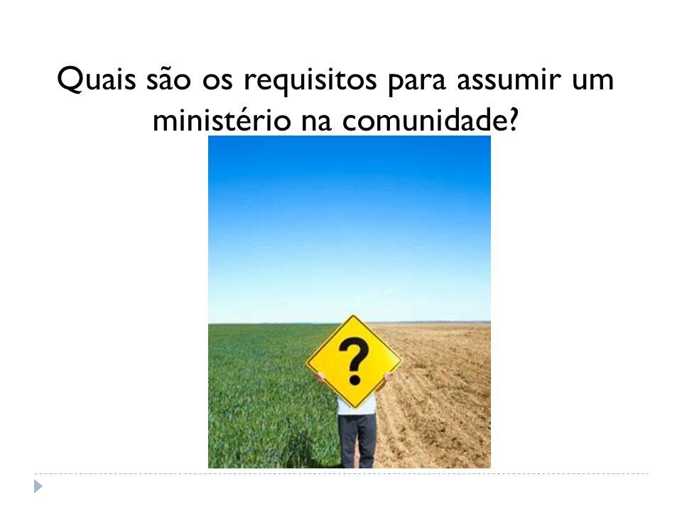 Quais são os requisitos para assumir um ministério na comunidade
