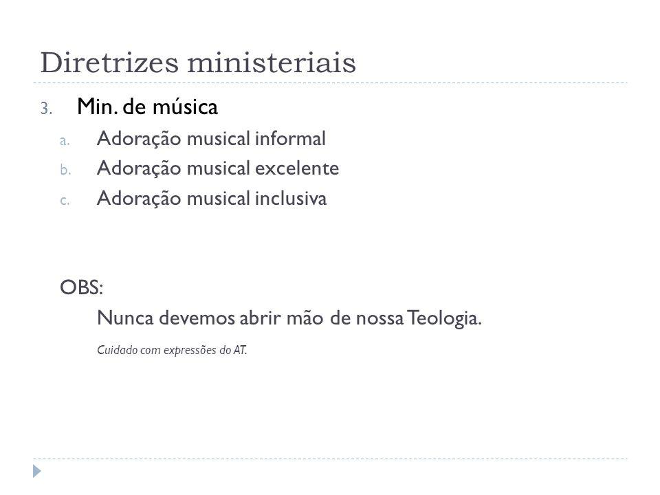 Diretrizes ministeriais 3. Min. de música a. Adoração musical informal b.
