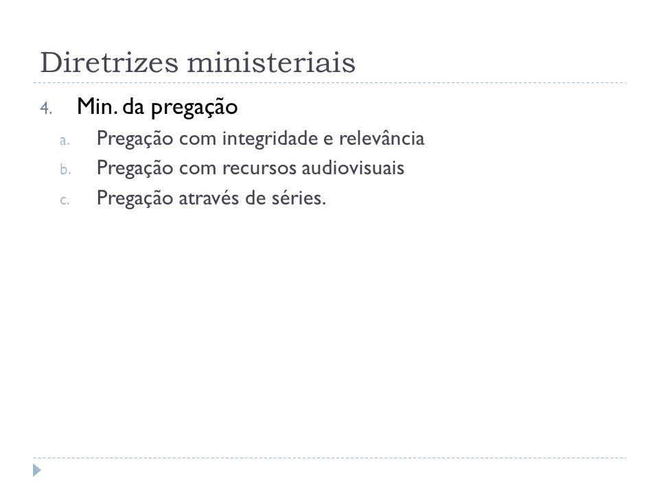 Diretrizes ministeriais 4. Min. da pregação a. Pregação com integridade e relevância b.