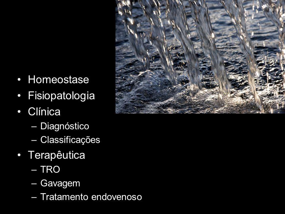 Homeostase Fisiopatologia Clínica –Diagnóstico –Classificações Terapêutica –TRO –Gavagem –Tratamento endovenoso