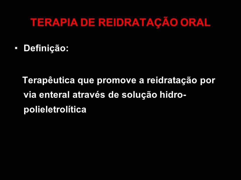 Definição: Terapêutica que promove a reidratação por via enteral através de solução hidro- polieletrolítica
