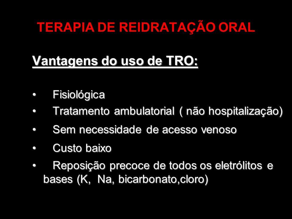 TERAPIA DE REIDRATAÇÃO ORAL Vantagens do uso de TRO: Fisiológica Fisiológica Tratamento ambulatorial ( não hospitalização) Tratamento ambulatorial ( n