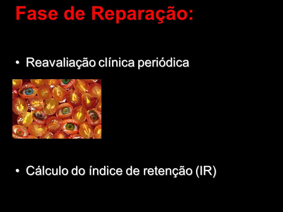 Fase de Reparação: Reavaliação clínica periódicaReavaliação clínica periódica Cálculo do índice de retenção (IR)Cálculo do índice de retenção (IR)