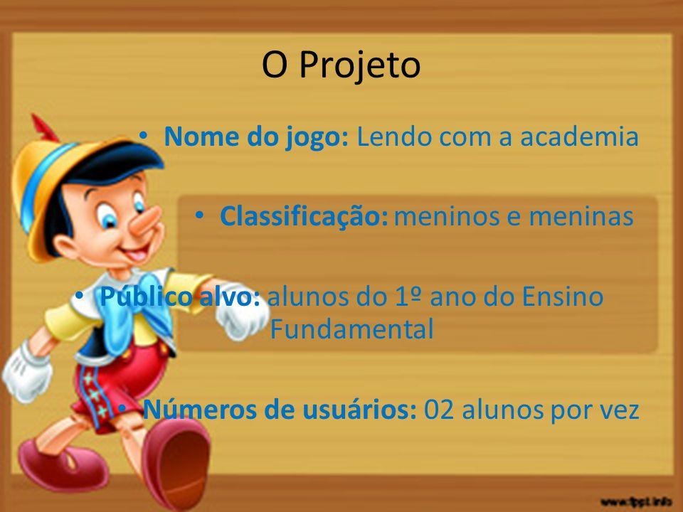 O Projeto Nome do jogo: Lendo com a academia Classificação: meninos e meninas Público alvo: alunos do 1º ano do Ensino Fundamental Números de usuários: 02 alunos por vez