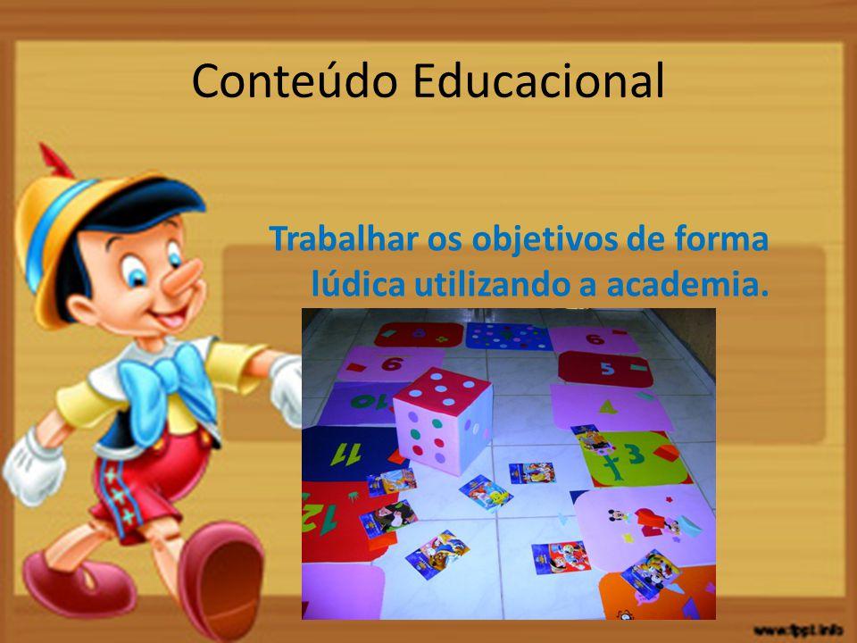 Conteúdo Educacional Trabalhar os objetivos de forma lúdica utilizando a academia.