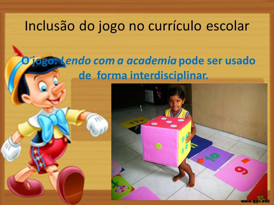 Inclusão do jogo no currículo escolar O jogo: Lendo com a academia pode ser usado de forma interdisciplinar.