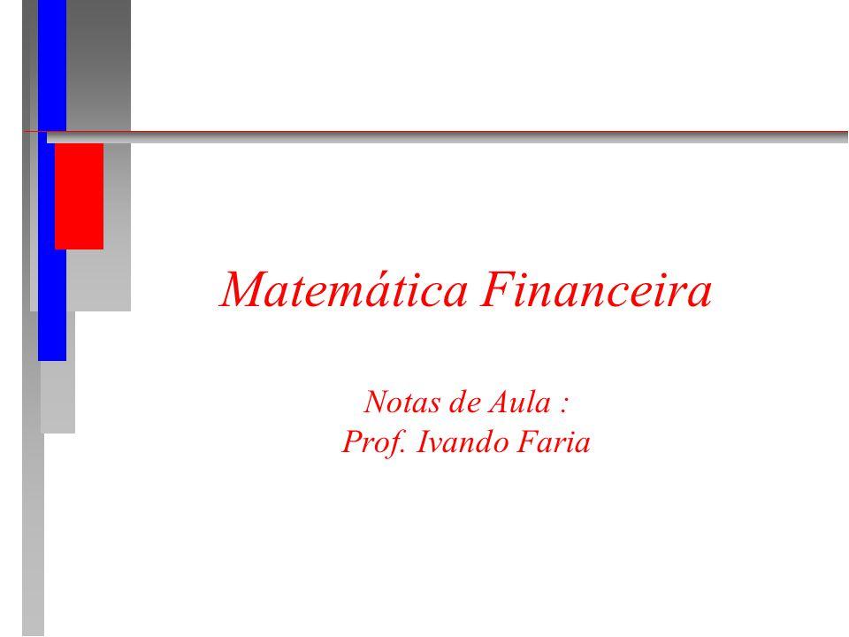 Matemática Financeira Notas de Aula : Prof. Ivando Faria