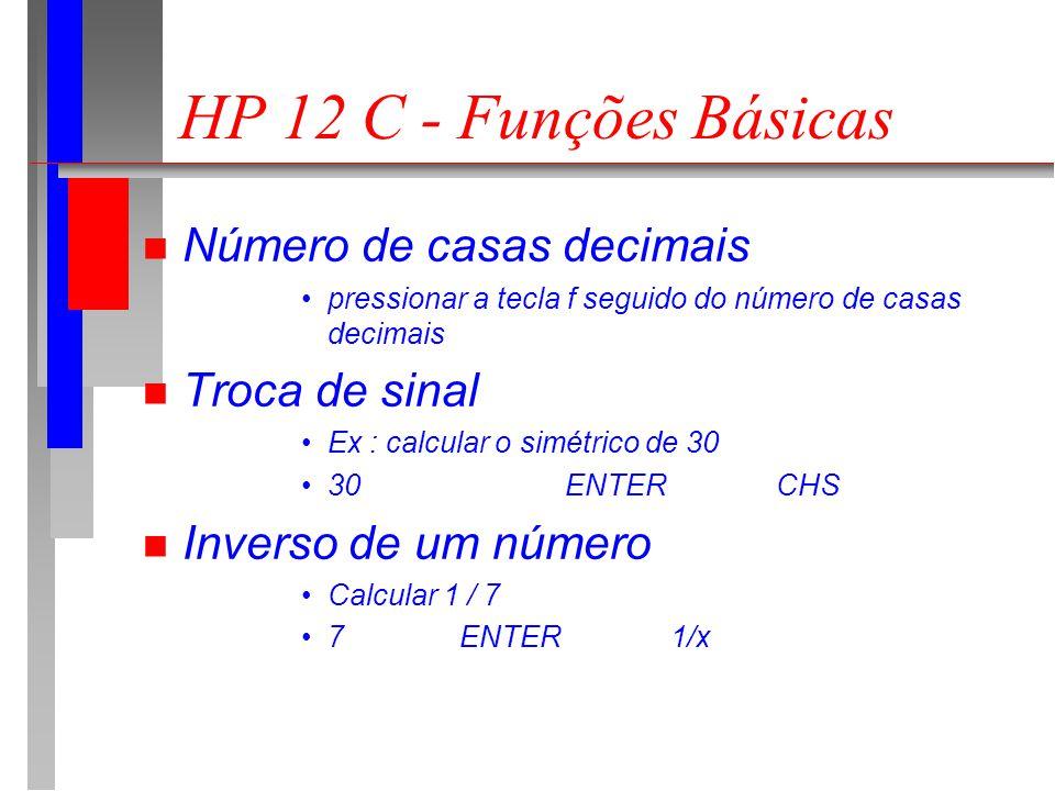 HP 12 C - Funções Básicas n Potenciação calcular 4 ENTER3 n Raiz Quadrada calcular 49 g n Porcentagem calcular 8 % de 8 000 8000 ENTER 8%