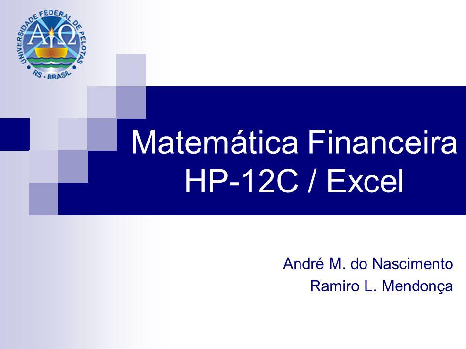 Matemática Financeira HP-12C / Excel André M. do Nascimento Ramiro L. Mendonça