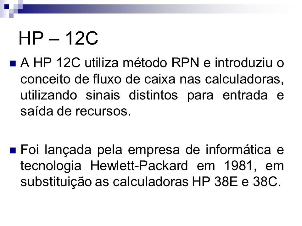 A HP 12C utiliza método RPN e introduziu o conceito de fluxo de caixa nas calculadoras, utilizando sinais distintos para entrada e saída de recursos.