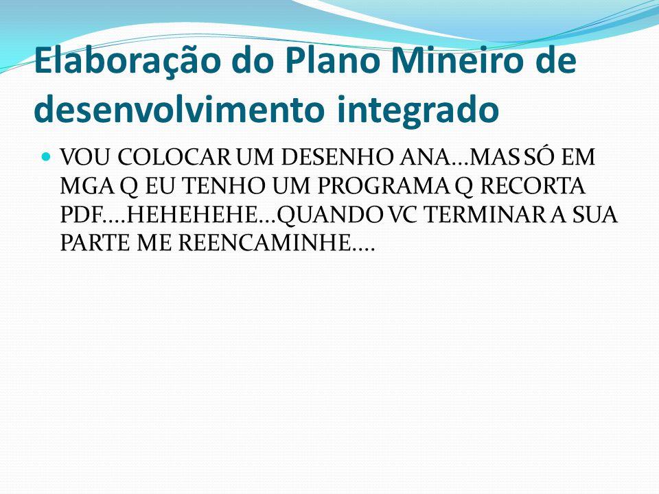Elaboração do Plano Mineiro de desenvolvimento integrado VOU COLOCAR UM DESENHO ANA...MAS SÓ EM MGA Q EU TENHO UM PROGRAMA Q RECORTA PDF....HEHEHEHE..