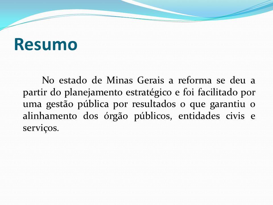Resumo No estado de Minas Gerais a reforma se deu a partir do planejamento estratégico e foi facilitado por uma gestão pública por resultados o que garantiu o alinhamento dos órgão públicos, entidades civis e serviços.