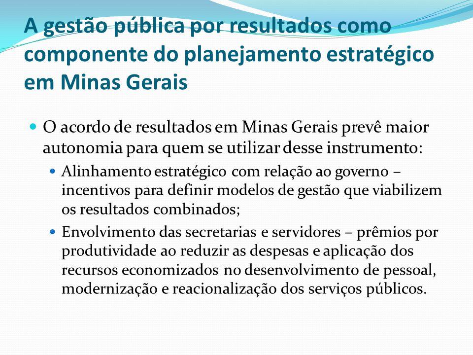 A gestão pública por resultados como componente do planejamento estratégico em Minas Gerais O acordo de resultados em Minas Gerais prevê maior autonom