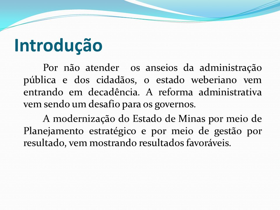 Introdução Por não atender os anseios da administração pública e dos cidadãos, o estado weberiano vem entrando em decadência. A reforma administrativa
