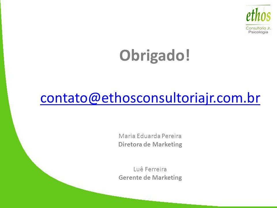 Obrigado! contato@ethosconsultoriajr.com.br Maria Eduarda Pereira Diretora de Marketing Luê Ferreira Gerente de Marketing