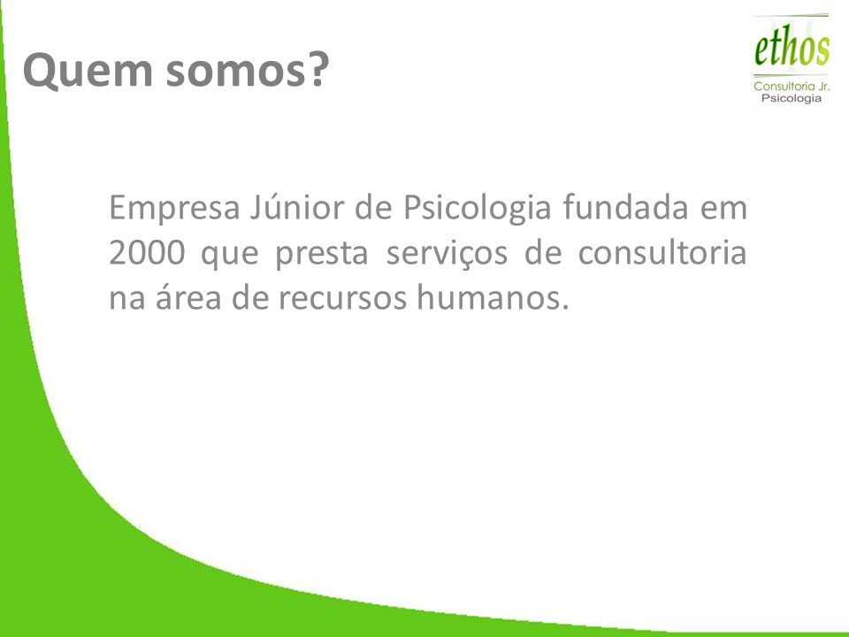 Quem somos? Empresa Júnior de Psicologia fundada em 2000 que presta serviços de consultoria na área de recursos humanos.