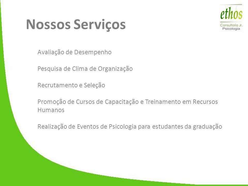 Nossos Serviços Avaliação de Desempenho Pesquisa de Clima de Organização Recrutamento e Seleção Promoção de Cursos de Capacitação e Treinamento em Rec