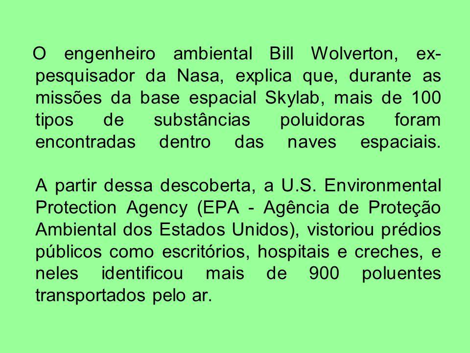 O engenheiro ambiental Bill Wolverton, ex- pesquisador da Nasa, explica que, durante as missões da base espacial Skylab, mais de 100 tipos de substâncias poluidoras foram encontradas dentro das naves espaciais.