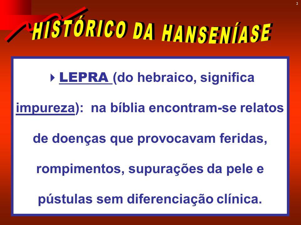 2  LEPRA (do hebraico, significa impureza): na bíblia encontram-se relatos de doenças que provocavam feridas, rompimentos, supurações da pele e pústulas sem diferenciação clínica.