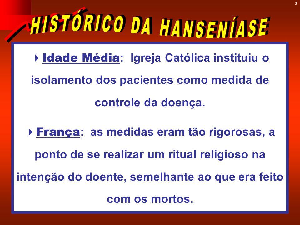 3  Idade Média : Igreja Católica instituiu o isolamento dos pacientes como medida de controle da doença.