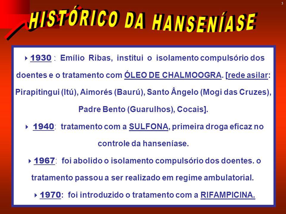 5 :  1930 : Emílio Ribas, institui o isolamento compulsório dos doentes e o tratamento com ÓLEO DE CHALMOOGRA.