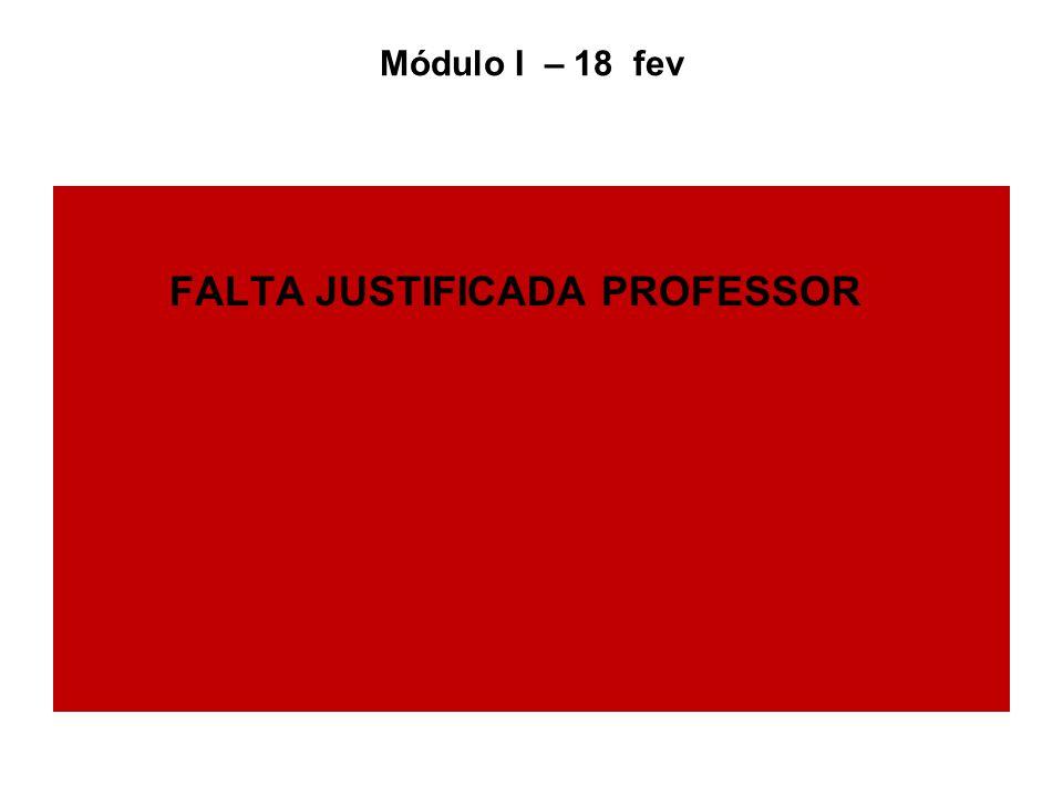 Módulo I – 18 fev FALTA JUSTIFICADA PROFESSOR