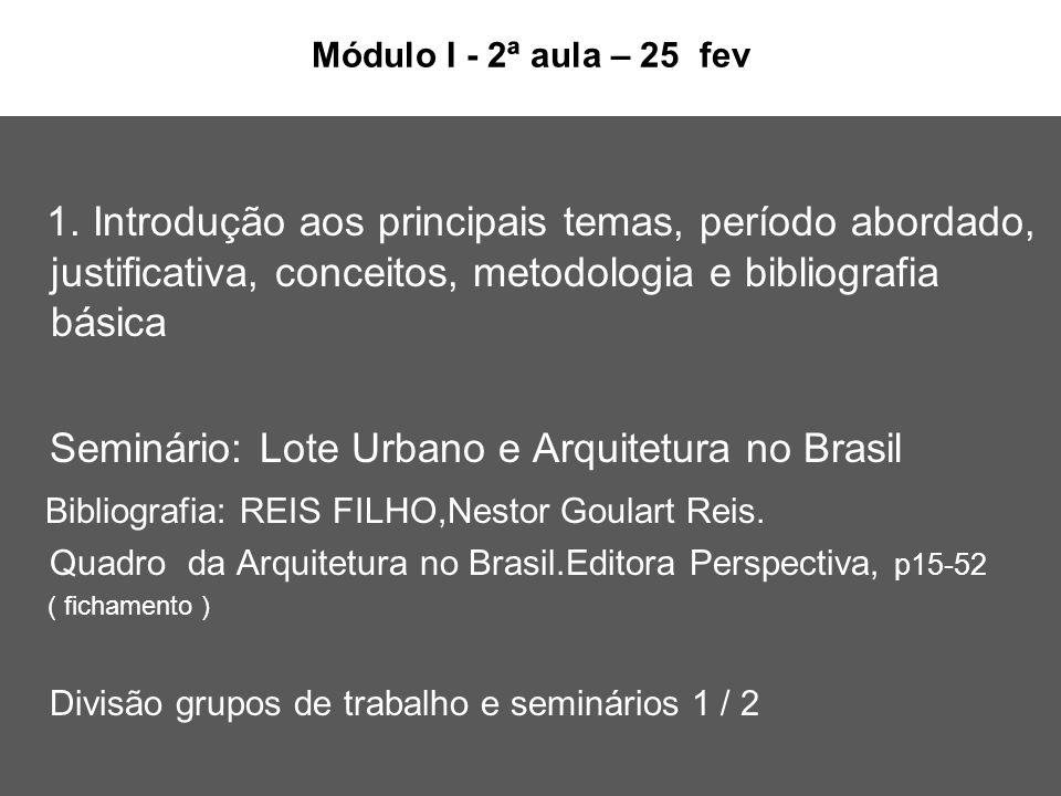 Módulo I - 2ª aula – 25 fev 1. Introdução aos principais temas, período abordado, justificativa, conceitos, metodologia e bibliografia básica Seminári